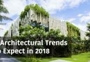 5 Architectural Trends to Expect in 2018: Eco-friendliness, Sustainability, and More