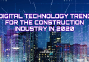 7 DIGITAL TECHNOLOGY TRENDS FOR THE CONSTRUCTION INDUSTRY IN 2020
