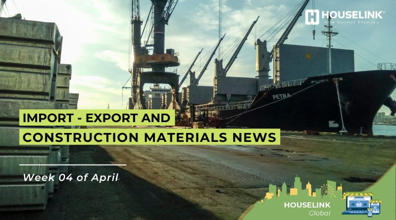 HOUSELINKGlobal #2: Import – Export and Construction Materials News Week 04 of April